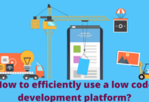 How to efficiently use a low code development platform?