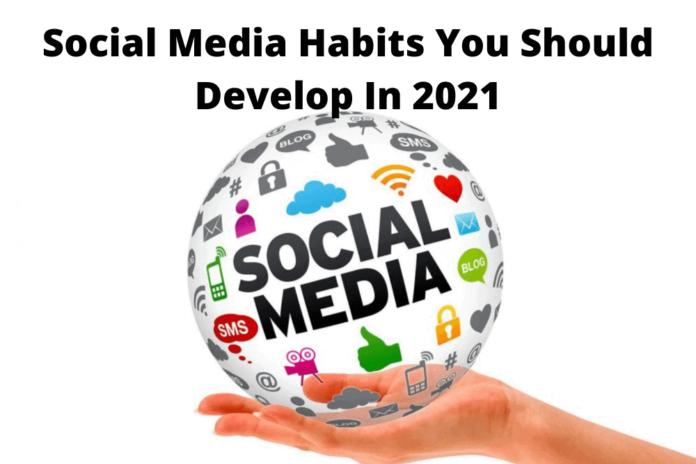 Social Media Habits You Should Develop In 2021